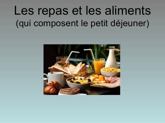 Les repas et les aliments (qui composent le petit déjeuner)