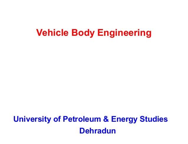 Vehicle Body Engineering University of Petroleum & Energy Studies Dehradun