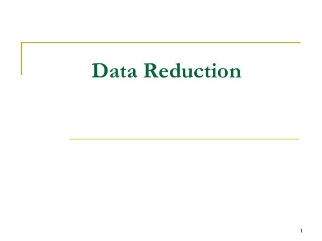 1 Data Reduction