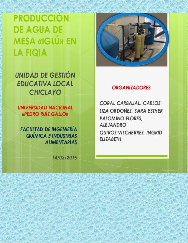 PRODUCCIÓN DE AGUA DE MESA «IGLÚ» EN LA FIQIA UNIDAD DE GESTIÓN EDUCATIVA LOCAL CHICLAYO UNIVERSIDAD NACIONAL «PEDRO RUÍZ ...