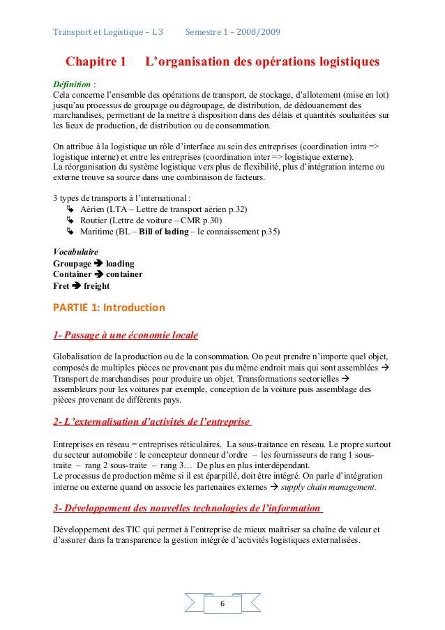 6 Transport et Logistique – L 3 Semestre 1 – 2008/2009 Chapitre 1 L'organisation des opérations logistiques Définition : C...