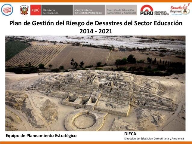 Plan de Gestión del Riesgo de Desastres del Sector Educación 2014 - 2021 DIECA Dirección de Educación Comunitaria y Ambien...