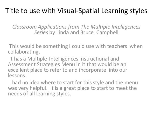 Title to use with Visual-Spatial Learning styles Classroom Applications from The Multiple Intelligences Series by Linda an...