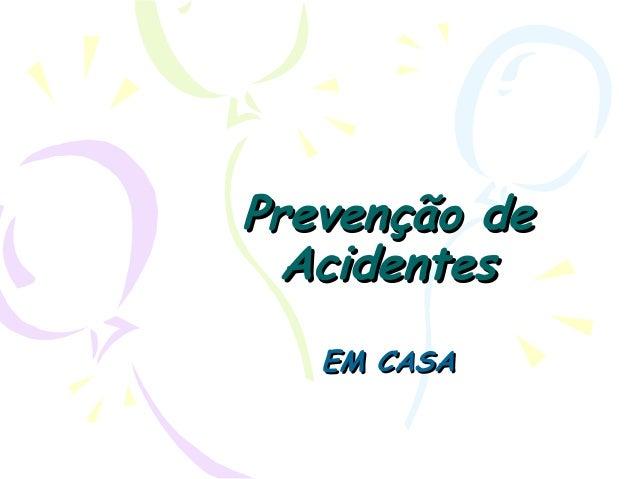 Prevenção dePrevenção de AcidentesAcidentes EM CASAEM CASA