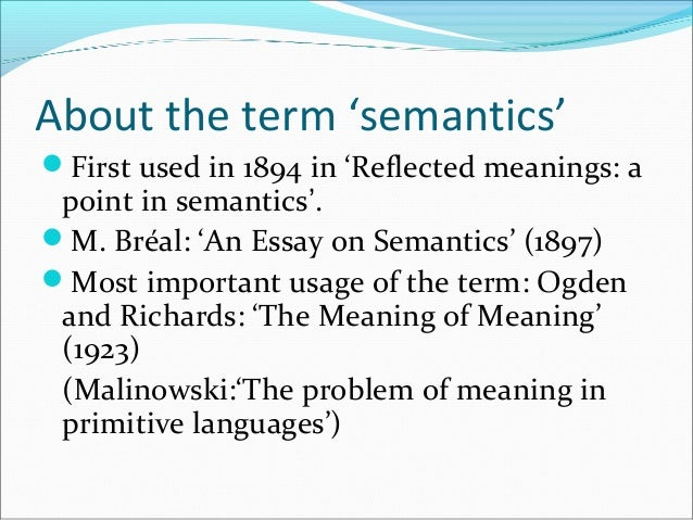 essay in meaning semantics truth Essay about semantics: linguistics and sentence semantics (from ancient greek: σημαντικός sēmantikós, significant)[1][2] is the study of meaning.