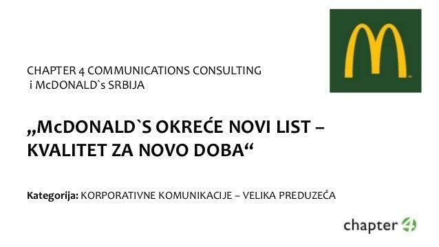 """CHAPTER 4 COMMUNICATIONS CONSULTING i McDONALD`s SRBIJA """"McDONALD`S OKREĆE NOVI LIST – KVALITET ZA NOVO DOBA"""" Kategorija: ..."""