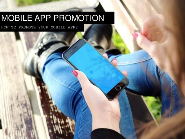 1 MOBILE APP PROMOTION HOW TO PROMOTE YOUR MOBILE APP?
