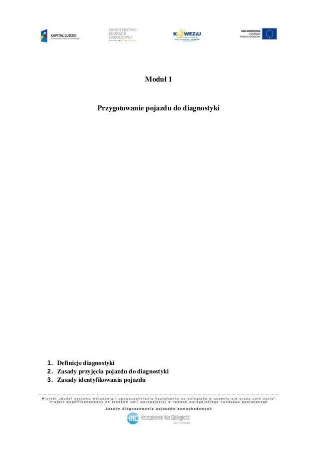 Moduł1 Przygotowaniepojazdudodiagnostyki 1. Definicjediagnostyki 2. Zasadyprzyjęciapojazdudodiagnostyki 3. Zasady...