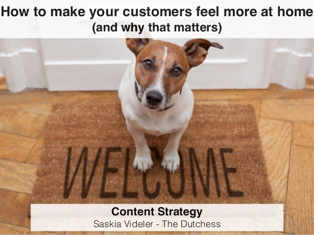 How to make your customers feel more at home (and why that matters) Content Strategy Saskia Videler - The Dutchess