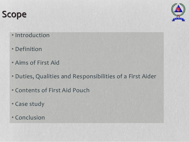 • Introduction • Definition • Aims of First Aid • Duties, Qualities and Responsibilities of a First Aider • Contents of Fi...