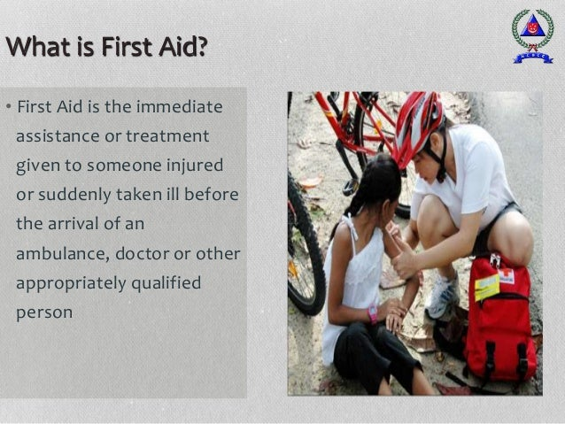 What is First Aid? • First Aid is the immediate assistance or treatment given to someone injured or suddenly taken ill bef...