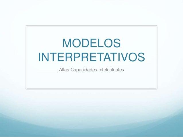 MODELOS INTERPRETATIVOS Altas Capacidades Intelectuales