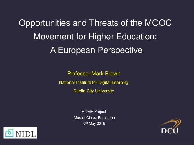 Professor Mark Brown National Institute for Digital Learning Dublin City University Opportunities and Threats of the MOOC ...
