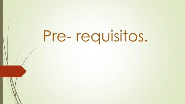Pre- requisitos.
