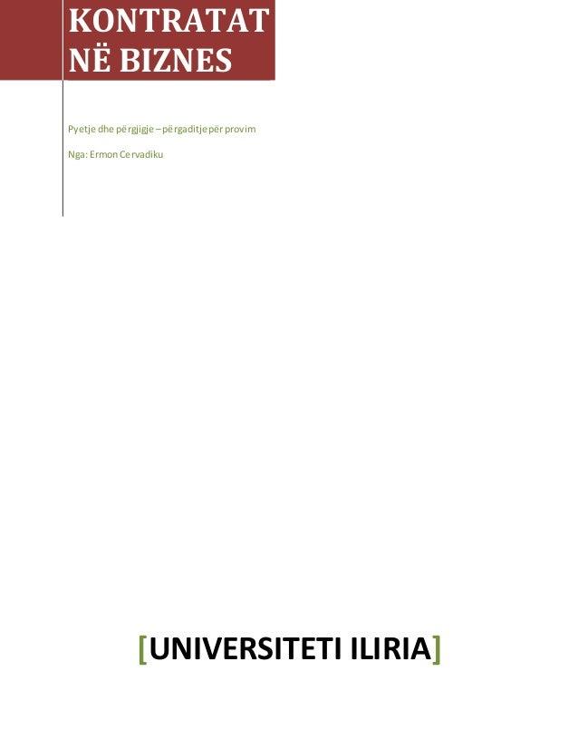 KONTRATAT NË BIZNES Pyetje dhe përgjigje –përgaditjepërprovim Nga: ErmonCervadiku [UNIVERSITETI ILIRIA]