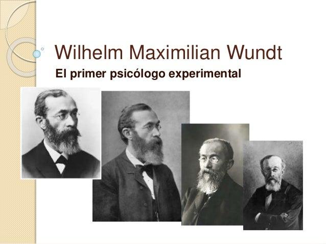 Wilhelm Maximilian Wundt El primer psicólogo experimental