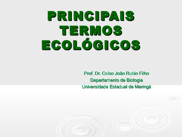 PRINCIPAISPRINCIPAIS TERMOSTERMOS ECOLÓGICOSECOLÓGICOS Prof. Dr. Celso João Rubin FilhoProf. Dr. Celso João Rubin Filho De...