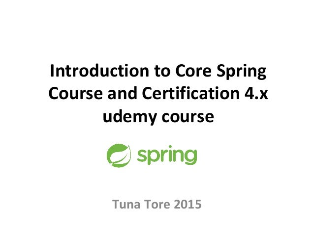 Spring Framework 4 and Core Spring Certification udemy based on offic…