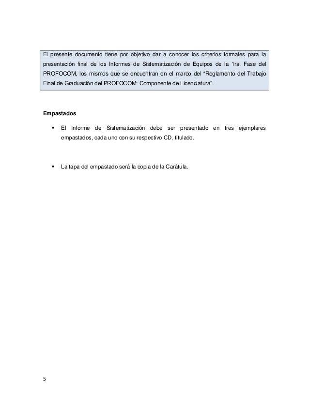 5 El presente documento tiene por objetivo dar a conocer los criterios formales para la presentación final de los Informes...
