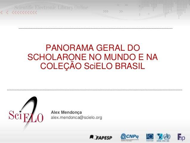 PANORAMA GERAL DO SCHOLARONE NO MUNDO E NA COLEÇÃO SciELO BRASIL Alex Mendonça alex.mendonca@scielo.org