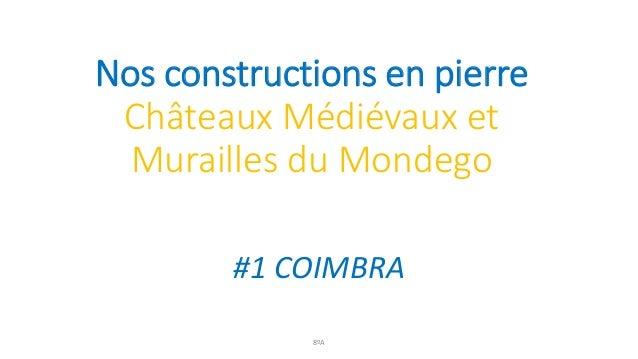 Nos constructions en pierre Châteaux Médiévaux et Murailles du Mondego #1 COIMBRA 8ºA