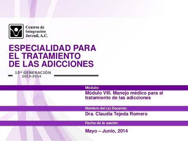 ESPECIALIDAD PARA EL TRATAMIENTO DE LAS ADICCIONES 10ª GENERACIÓN Módulo: Nombre del (a) Docente: 2013-2014 Fecha de la se...