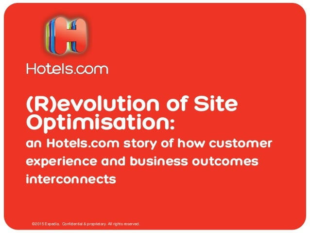 (R)evolution of Site Optimisation: an Hotels.com story of how customer experience and business outcomes interconnects ©201...