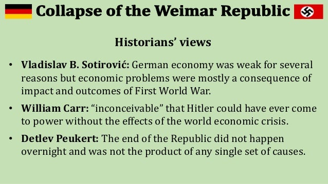 the collapse of the weimar republic essay When regarding the collapse of the weimar republic, one tends to often immediately regard the influence of the politically extreme parties on the system during its early years, the weimar republic was plagued by constant attempts at revolution and change from democracy.