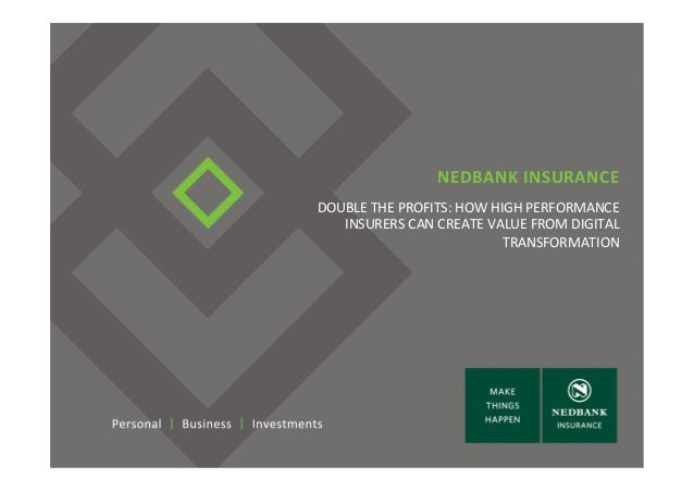 NEDBANK  INSURANCE   DOUBLE  THE  PROFITS:  HOW  HIGH  PERFORMANCE   INSURERS  CAN  CREATE  VALUE  ...