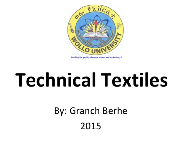 Technical Textiles By: Granch Berhe 2015