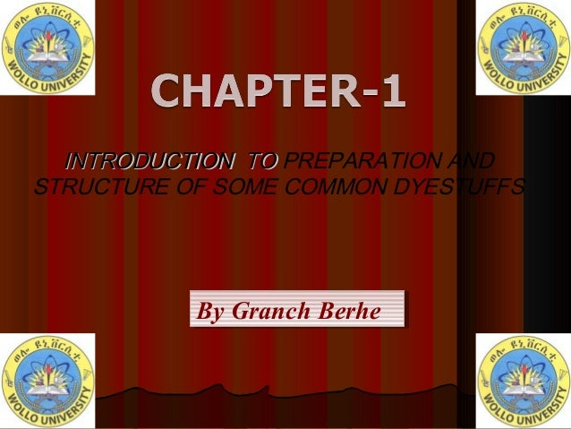 INTRODUCTION TOINTRODUCTION TO PREPARATION AND STRUCTURE OF SOME COMMON DYESTUFFS By Granch BerheBy Granch Berhe