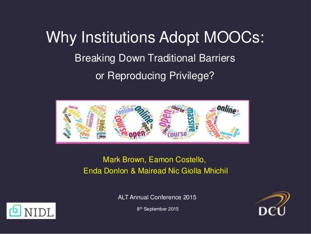 Why Institutions Adopt MOOCs: Breaking Down Traditional Barriers or Reproducing Privilege? ALT Annual Conference 2015 8th ...