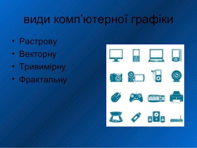 Растрові зображення • Мають порівняно великий розмір, оскільки комп'ютер зберігає параметри всіх точок зображення.