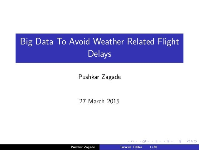 Big Data To Avoid Weather Related Flight Delays Pushkar Zagade 27 March 2015 Pushkar Zagade Tutorial Tables 1/30