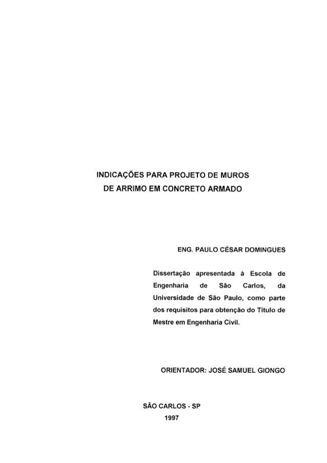 INDICAÇÕES PARA PROJETO DE MUROS DE ARRIMO EM CONCRETO ARMADO  ENG.  PAULO CÉSAR DOMINGUES  Dissertação apresentada à Esco...