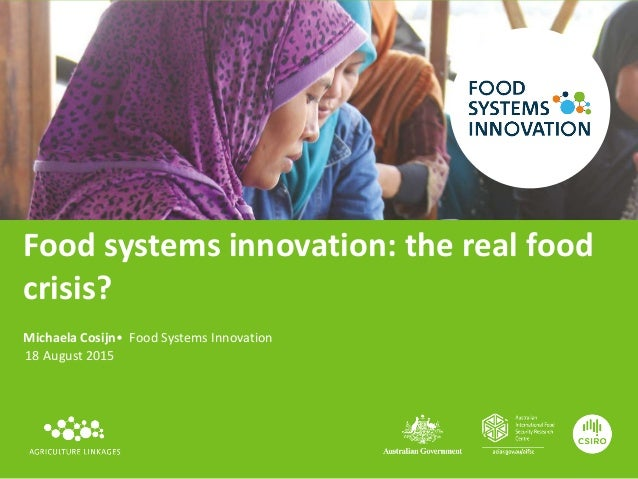 Food systems innovation: the real food crisis? Michaela Cosijn• Food Systems Innovation 18 August 2015
