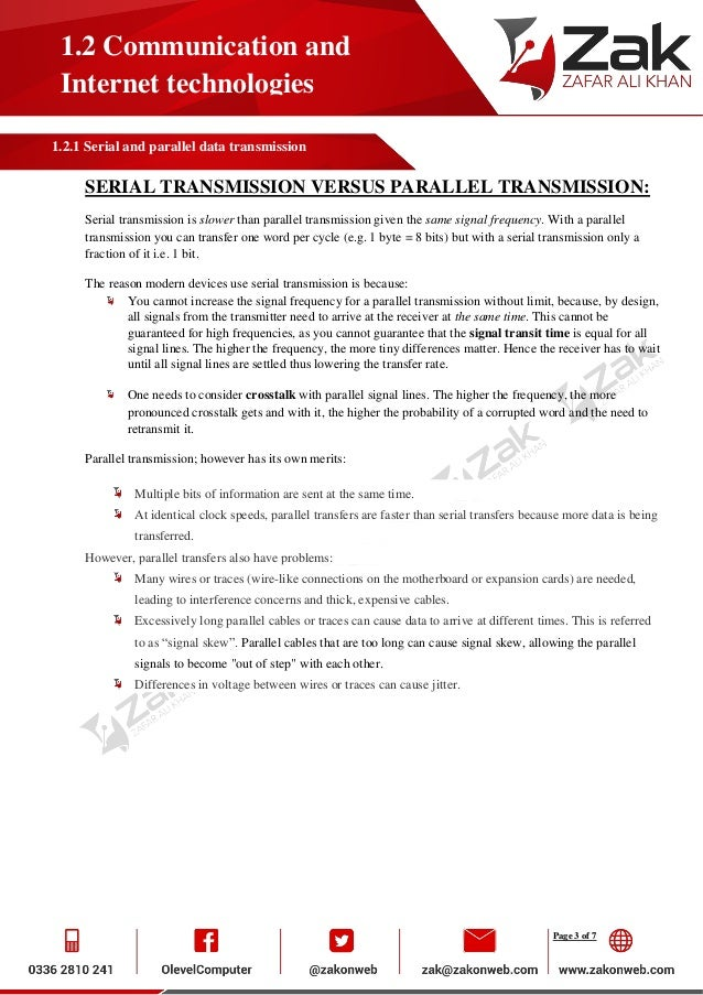 serial transmission and parallel transmission Serial and parallel transmission the major issue with this is skewing because the wires in parallel data transmission have slightly different properties.
