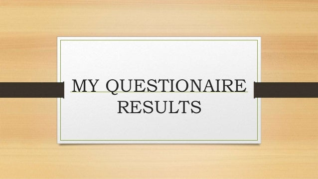 MY QUESTIONAIRE RESULTS