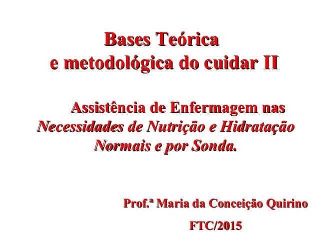 Bases TeóricaBases Teórica e metodológica do cuidar IIe metodológica do cuidar II Prof.ª Maria da Conceição QuirinoProf.ª ...