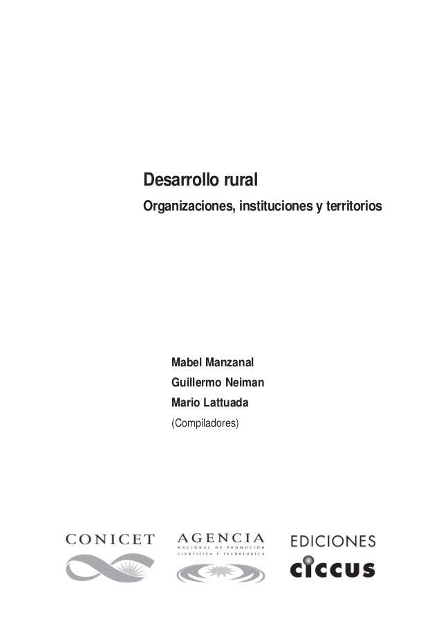 Desarrollo rural Organizaciones, instituciones y territorios Mabel Manzanal Guillermo Neiman Mario Lattuada (Compiladores)