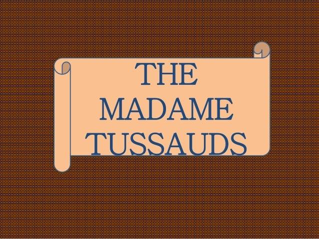 THE MADAME TUSSAUDS