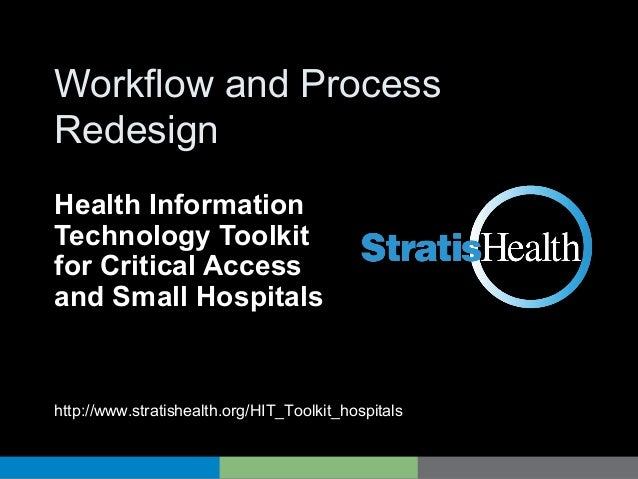 HIT Toolkit Workflow and Process Redesign Health Information Technology Toolkit for Critical Access and Small Hospitals ht...