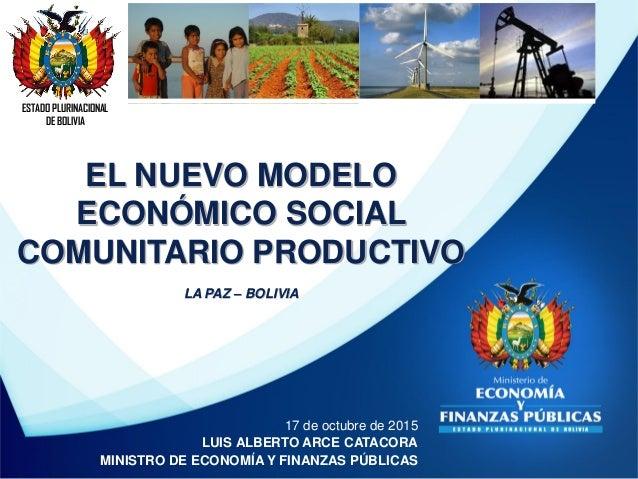 ESTADO PLURINACIONAL DE BOLIVIA 17 de octubre de 2015 LUIS ALBERTO ARCE CATACORA MINISTRO DE ECONOMÍA Y FINANZAS PÚBLICAS ...