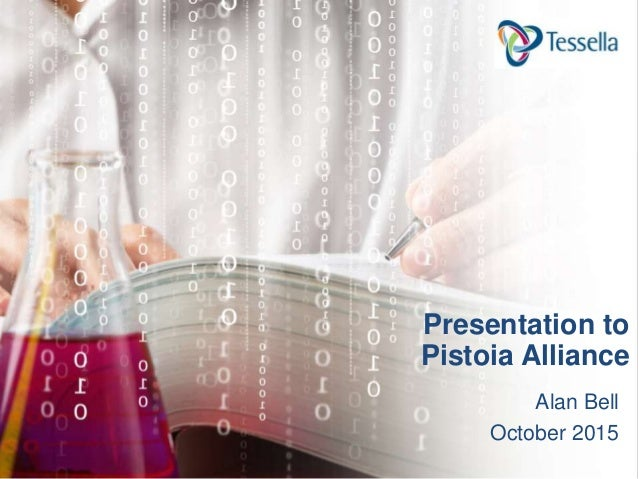 Alan Bell October 2015 Presentation to Pistoia Alliance