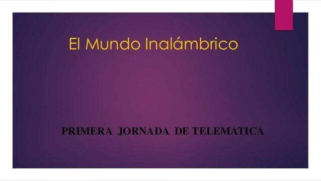 El Mundo Inalámbrico PRIMERA JORNADA DE TELEMATICA