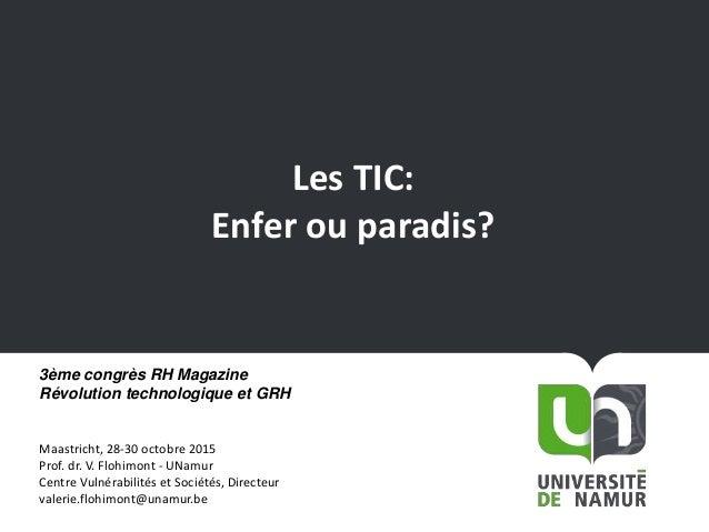 Les TIC: Enfer ou paradis? 3ème congrès RH Magazine Révolution technologique et GRH Maastricht, 28-30 octobre 2015 Prof. d...