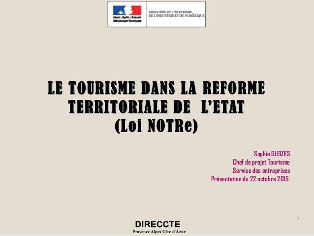 LE TOURISME DANS LALE TOURISME DANS LA REFORME TERRITORIALE DE L'ETATTERRITORIALE DE L'ETAT (Loi NOTRe) 1 DIRECCTE Provenc...