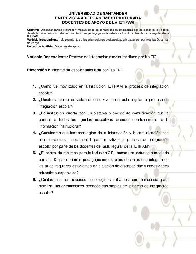 UNIVERSIDAD DE SANTANDER ENTREVISTA ABIERTA SEMIESTRUCTURADA DOCENTES DE APOYO DE LA IETIPAM Objetivo: Diagnosticar los re...