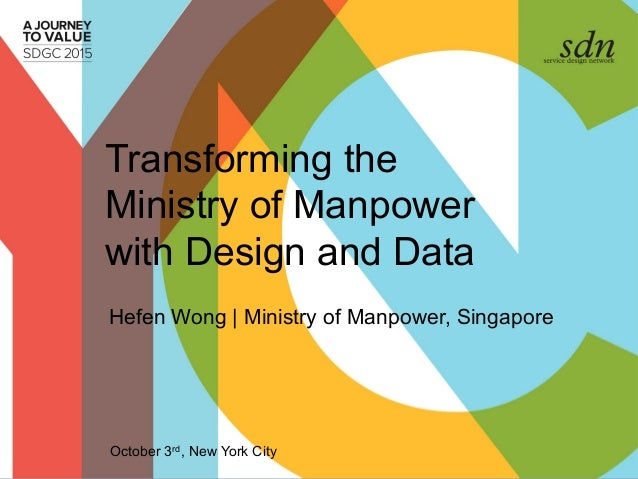 Transforming the Ministry of Manpower with Design and Data Hefen Wong | Ministry of Manpower, Singapore October 3rd, New Y...
