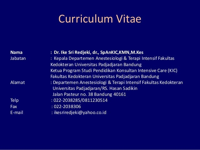 Curriculum Vitae Nama : Dr. Ike Sri Redjeki, dr., SpAnKIC,KMN,M.Kes Jabatan : Kepala Departemen Anestesiologi & Terapi Int...